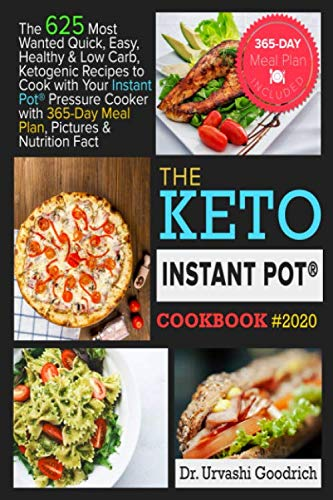 Keto Instant Pot® Cookbook #2020: The 625 Most Wanted Quick, Easy, Healthy & Low Carb Ketogenic Recipes to Cook with Your Instant Pot® Pressure Cooker with 365-Day Meal Plan, Pictures & Nutrition Fact by Dr. Urvashi Goodrich