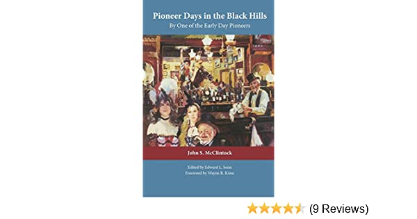 Pioneer days in the black hills accurate history and facts related pioneer days in the black hills accurate history and facts related by one of the early day pioneers john s mcclintock edward l senn 9780806131917 fandeluxe Choice Image