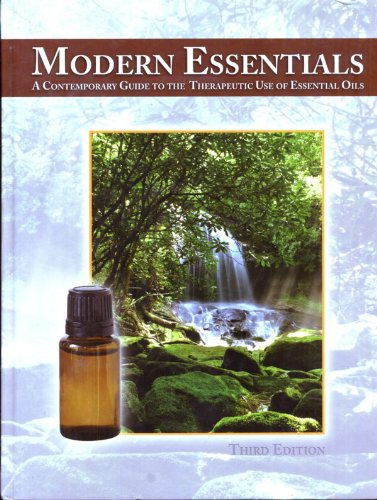 Modern Essentials: A Contemporary Guide to Therapeutic Use of Essential Oils