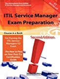 ITIL Service Manager Exam Preparation Course in a Book for Passing the ITIL Service Managers V2 Exam - the How to Pass on Your First Try Certification Study Guide - Second Edition, Ivanka Menken and Gerard Blokdijk, 1742441637
