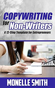 Copywriting for Non-Writers: A 12-Step Template for Entrepreneurs by [Smith, Monelle]