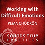 Working with Difficult Emotions | Pema Chödrön
