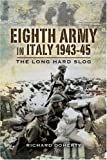 Eighth Army in Italy: The Long Hard Slog