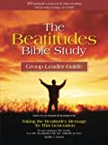 The Beatitudes Bible Study: Taking The Beatitudes Message To This Generation