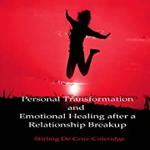 Personal Transformation and Emotional Healing after a Relationship Breakup Audiobook by Stirling De Cruz-Coleridge Narrated by Sangita Chauhan