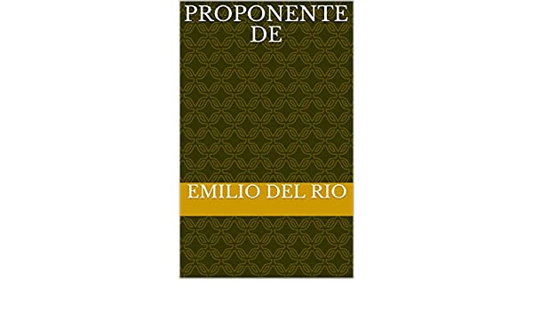 Amazon.com: Proponente de (Spanish Edition) eBook: Emilio Del rio: Kindle Store