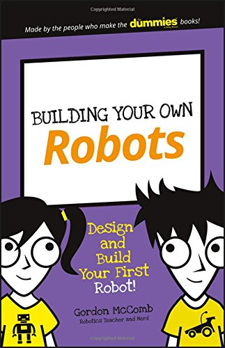 Building Your Own Robots: Design and Build Your First Robot! (Dummies Junior)