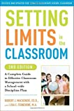 Setting Limits in the Classroom, 3rd Edition: A Complete Guide to Effective Classroom Management with a School-wide Discipline Plan by Robert J. Mackenzie (2010-07-20)