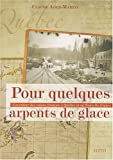 Pour quelques arpents de glace : L'aventure des colons français à Québec et en Nouvelle-France