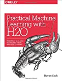 Practical Machine Learning with H2O: Powerful, Scalable Techniques for Deep Learning and AI