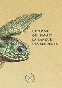 """Afficher """"L'homme qui savait la langue des serpents"""""""