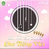 Bài hát sử dụng cho tiếng Việt Vol.4