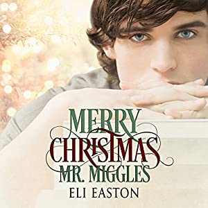 Audio Book Review: Merry Christmas, Mr. Miggles by Eli Easton (Author) & Tristan Wright (Narrator)
