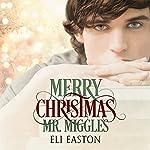 Merry Christmas, Mr. Miggles   Eli Easton
