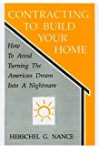 Contracting to Build Your Home, Herschel G. Nance, 0865341605