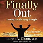 Finally Out: Letting Go of Living Straight, A Psychiatrist's Own Story | Loren A. Olson MD,Karen Levy (editor)