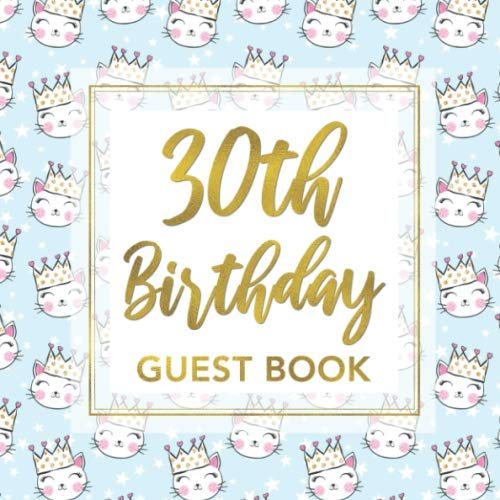 30th Birthday Guest Book: Cat Princess Party Keepsake Guestbook for Woman Turning Thirty - Cute Blue Pink Gold & White Kitten Face Sign in Journal for ... for Email, Name ()