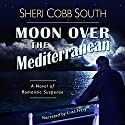 Moon over the Mediterranean Audiobook by Sheri Cobb South Narrated by Liisa Ivary