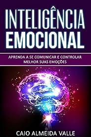 Inteligência Emocional: Aprenda a se comunicar e controlar melhor suas emoções para se comunicar melhor e mult