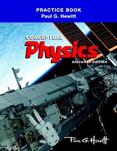 Hewitt physics 11th edition solution manual user guide manual that amazon com the practice book for conceptual physics 9780321662569 rh amazon com fandeluxe Gallery