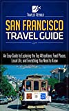 San Francisco Travel Guide: An Easy Guide to Exploring the Top Attractions, Food Places, Local Life, and Everything You Need to Know (Traveler Republic)