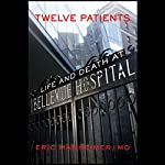 Twelve Patients: Life and Death at Bellevue Hospital | Eric Manheimer