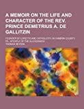 A Memoir on the Life and Character of the Rev. Prince Demetrius A. de Gallitzin; Founder of Loretto and Catholicity, in Cambria County, Pa. , Apostle O, Thomas Heyden, 1230365400