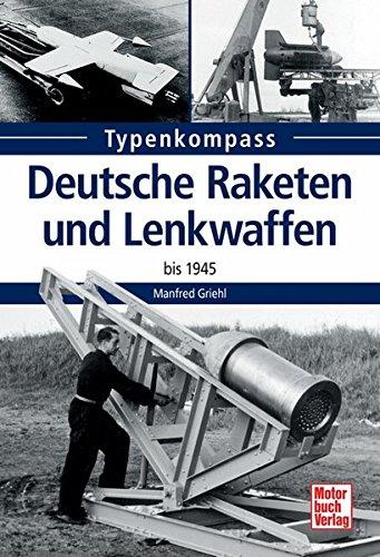 Deutsche Raketen und Lenkwaffen: bis 1945 (Typenkompass) Taschenbuch – 13. Februar 2015 Manfred Griehl Motorbuch 3613035235 Flugzeuge