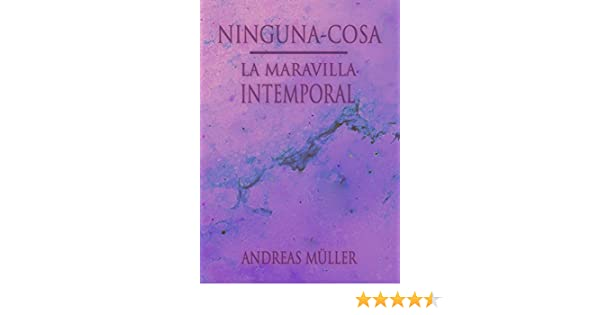 Ninguna-cosa: La maravilla intemporal eBook: Andreas Müller: Amazon.es: Tienda Kindle