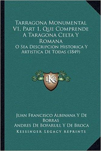 Book Tarragona Monumental V1, Part 1, Que Comprende a Taragona Celta y Romana: O Sea Descripcion Historica y Artistica de Todas (1849)