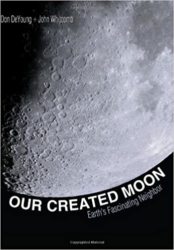 Our Created Moon: Earths fascinating neighbor: Don DeYoung, John C ...