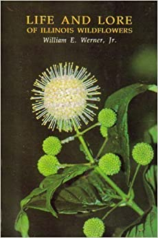 Book Life and Lore of Illinois Wildflowers by William E., Jr. Werner (1988-09-03)