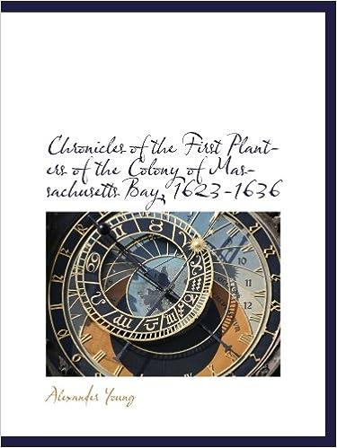 Lire des livres électroniques en ligne Chronicles of the First Planters of the Colony of Massachusetts Bay, 1623-1636 PDF CHM ePub
