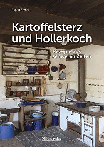 Kartoffelsterz und Hollerkoch: Rezepte aus schweren Zeiten Gebundenes Buch – 27. Oktober 2014 Rupert Berndl Gietl-Verlag / SüdOst-Verlag 386646701X Themenkochbücher
