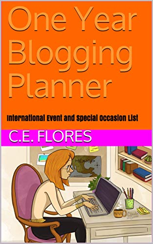 One Year Blogging Planner: International Event and Special Occasion List by [Flores, C.E.]