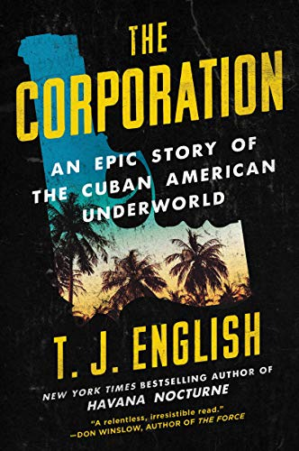 The Corporation: An Epic Story of the Cuban American Underworld -