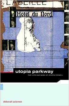 Utopia Parkway: The Life and Work of Joseph Cornell (ArtWorks) by Deborah Solomon (2004-11-02)