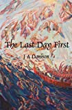 The Last Day First, J. A. Danison, 159109545X