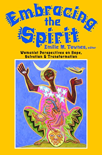 Embracing the Spirit: Womanist Perspectives on Hope, Salvation, and Transformation: Womanist Perspectives on Hope, Salvation and Transformation (Bishop ... Truth Series in Black Religion Book 13)