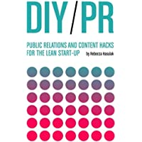 DIY PR: Public Relations and Content Hacks for the Lean Start-Up