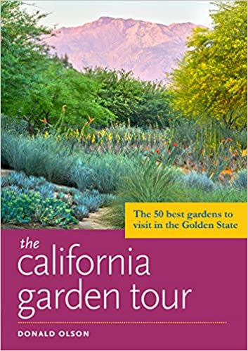 The California Garden Tour: The 50 Best Gardens To Visit In The Golden  State: Donald Olson: 9781604697223: Amazon.com: Books