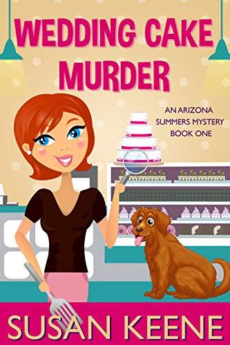 The Wedding Cake Murder (The Arizona Summers Mysteries Book 1) by [Keene, Susan]