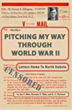 img - for Pitching My Way Through World War II: Letters Home To North Dakota book / textbook / text book