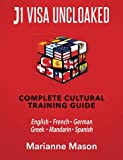 J1 VISA UNCLOAKED - Complete Cultural Training Guide: English • French • German • Greek • Mandarin • Spanish