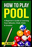 How To Play Pool: A Beginner's Guide to Learning Pool, Billiards, 8 Ball, 9 Ball, Snooker