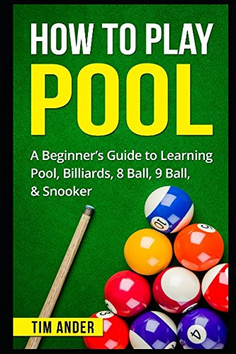 How To Play Pool: A Beginner's Guide to Learning Pool, Billiards, 8 Ball, 9 Ball, (Billiards Billiard Balls Pool)