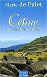 Céline, une vie toute simple par De Palet Marie