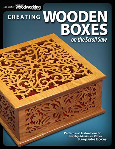 Creating Wooden Boxes on the Scroll Saw: Patterns and Instructions for Jewelry, Music, and Other Keepsake Boxes (Fox Chapel Publishing) 25 Fun Projects (The Best of Scroll Saw Woodworking & Crafts) ()