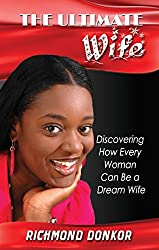 The Ultimate Wife: Discovering How Every Woman Can Be a Dream Wife
