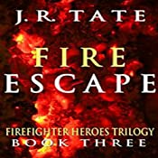 Fire Escape: Firefighter Heroes Trilogy, Book Three | J.R. Tate